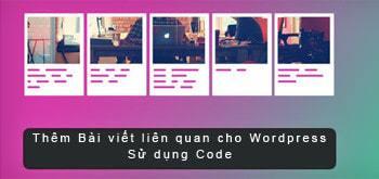 Sử dụng code để thêm bài viết liên quan cho website wordpress